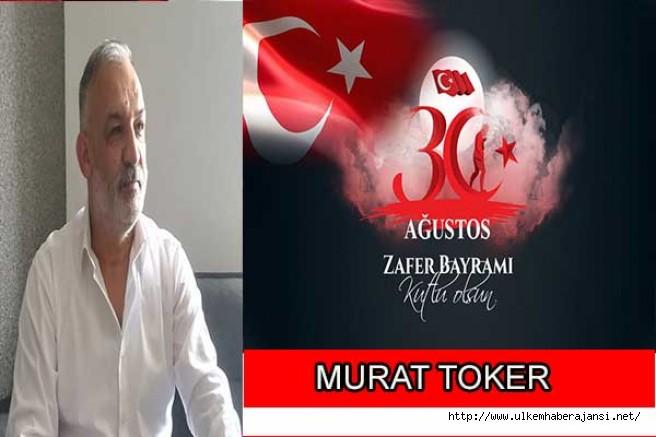 Murat Toker 30 Ağustos Zafer Bayramı mesajı yayınladı