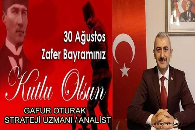 Strateji Uzmanı Gafur Oturak 'tan  30 Ağustos Zafer Bayramı mesajı