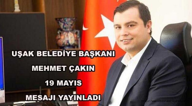 Uşak Belediye Başkanı Mehmet Çakın  19 mayıs  mesajı yayınladı