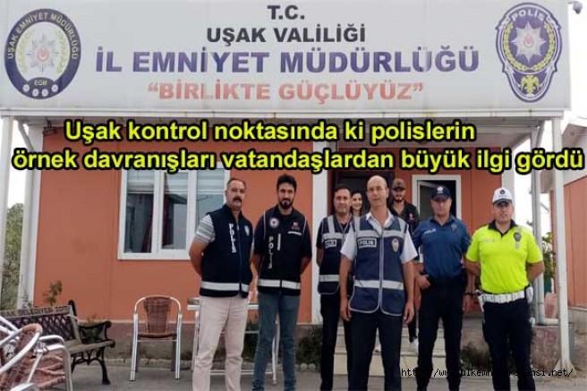 Uşak kontrol noktasında ki polislerin örnek davranışları vatandaşlardan büyük ilgi gördü