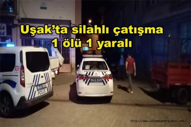 Uşak'ta silahlı çatışmada 1 ölü 1 yaralı
